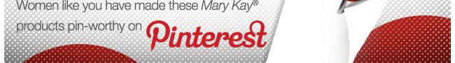 Women like you have made these Mary Kay®  products pin-worthy on Pinterest