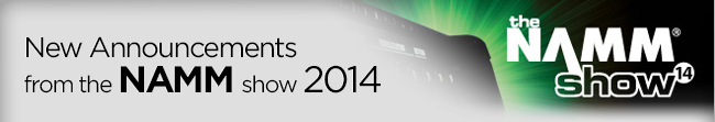 New Announcements from NAMM 2014
