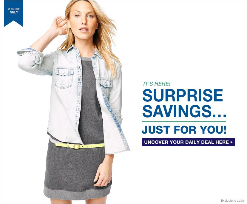 ONLINE ONLY | IT'S HERE! SURPRISE SAVINGS... JUST FOR YOU! | UNCOVER YOUR DAILY DEAL HERE | Restrictions apply.