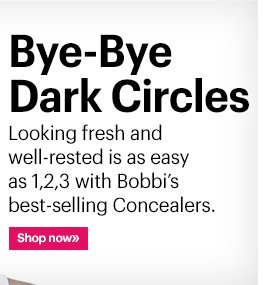 Bye-Bye Dark Circles Looking fresh and well-rested is as easy as 1,2,3 with Bobbi's best-selling Concealers. Shop Now »