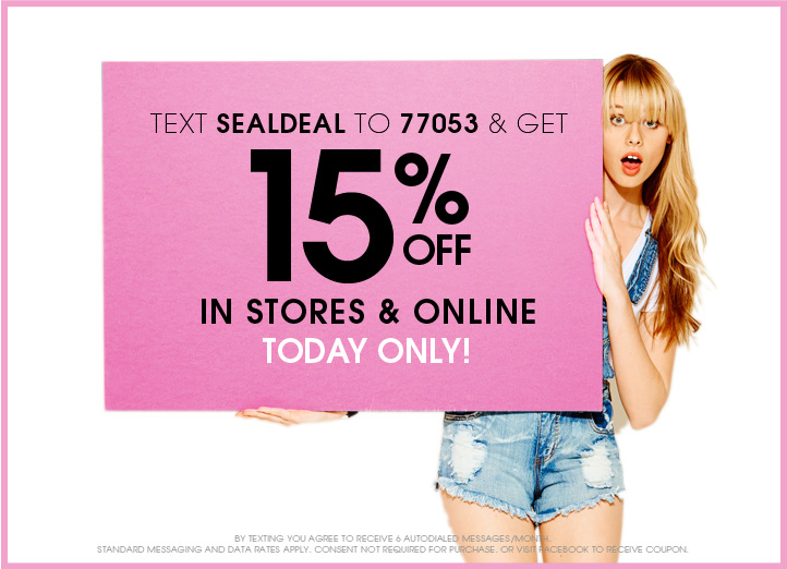 Text SEALDEAL to 77053 & get 15% OFF In stores & online TODAY ONLY!