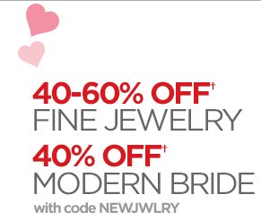 40-60% OFF† FINE JEWELRY 40% OFF† MODERN BRIDE with code NEWJWLRY