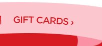 GIFT CARDS ›