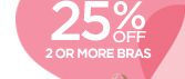 25% OFF 2 OR MORE BRAS