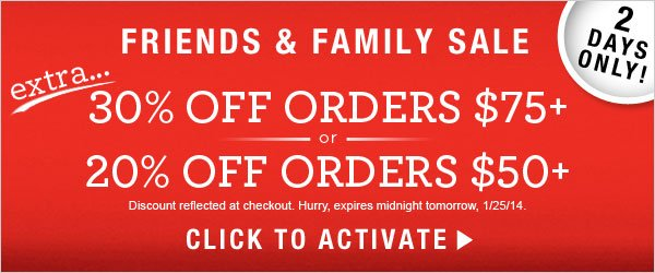 Friends & Family Sale: 30% off orders $75+ or 20% off orders $50+