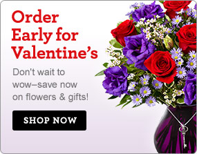 Order Early for Valentine's Don't wait to wow–save now on flowers & gifts! Shop Now
