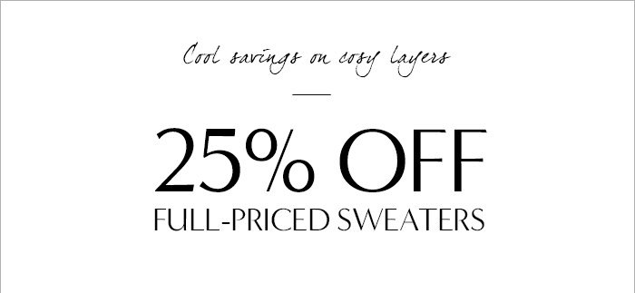 Cool savings on cosy Layers | 25% OFF FULL-PRICED SWEATERS
