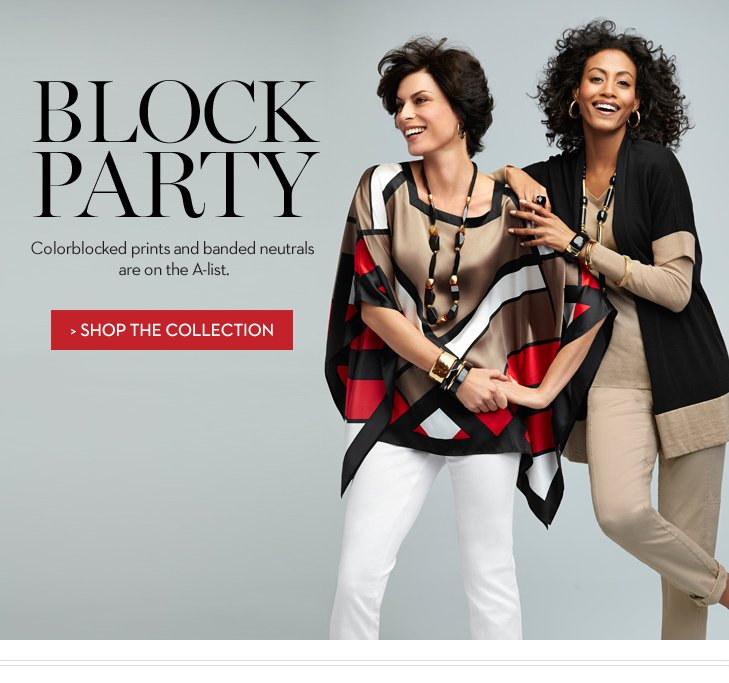 BLOCK PARTY Colorblocked prints and banded neutrals are on the A-list. » SHOP THE COLLECTION