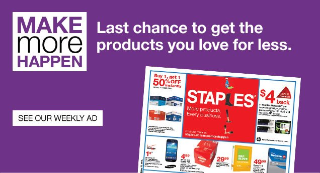 Make more happen. Last chance  to get the products you love for less.  See our Weekly Ad.