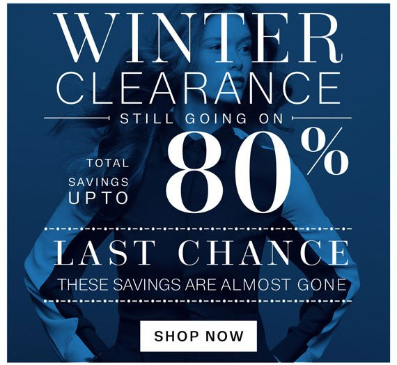 Winter Clearance Still going on total Savings up to 80%. Last Chance these savings are almost gone. Shop Now.