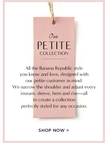 Our PETITE COLLECTION | SHOP NOW
