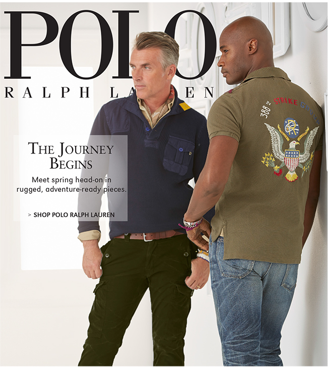 POLO RALPH LAUREN | THE JOURNEY BEGINS | MEET SPRING HEAD-ON IN RUGGED, ADVENTURE-READY PIECES. | SHOP POLO RALPH LAUREN