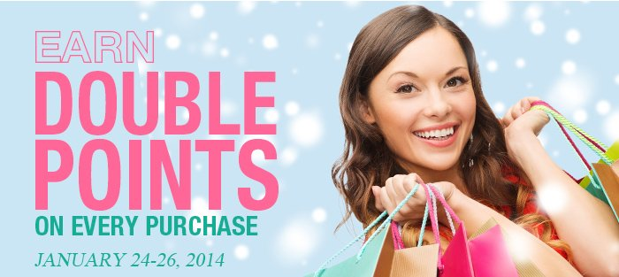 EARN DOUBLE POINTS ON EVERY PURCHASE JANUARY 24-26, 2014	V.I.P EXCLUSIVE OFFER FREE US STANDARD SHIPPING