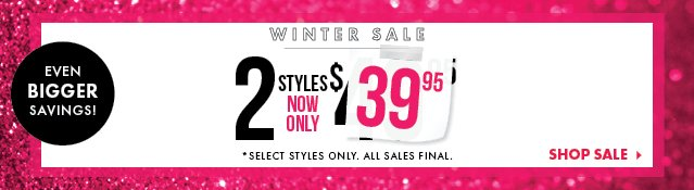 Winter Sale - 2 Styles For $39.95 - Shop Sale