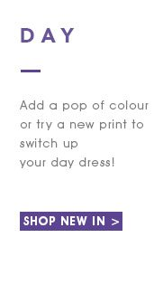 DayAdd a pop of colour or try a new print to switch up your day dress!