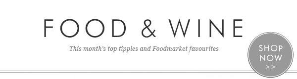 FOOD & WINE - This month's top tipples and Foodmarket favourites - SHOP NOW