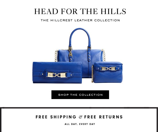 HEAD FOR THE HILLS. The Hilcrest Leather Collection. SHOP THE COLLECTION.