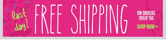 LAST DAY! FREE SHIPPING! Free ground shipping on orders of $50 or more! SHOP NOW!