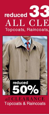 Reduced 50% - Clearance Topcoats & Raincoats