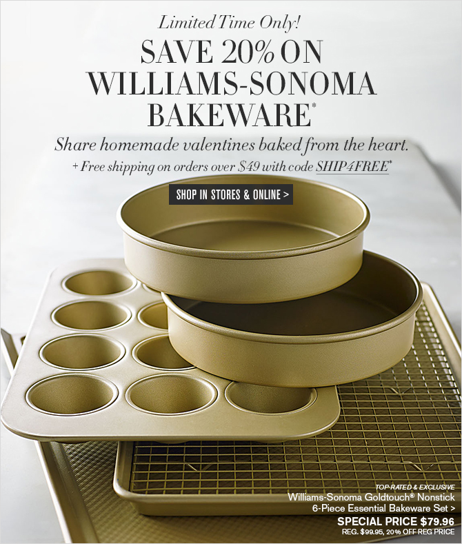 Limited Time Only! HOMEMADE VALENTINES BAKED from THE HEART -- Save 20% on Williams-Sonoma Bakeware* + FREE SHIPPING on orders over $49 with code SHIP4FREE* -- SHOP IN STORES & ONLINE