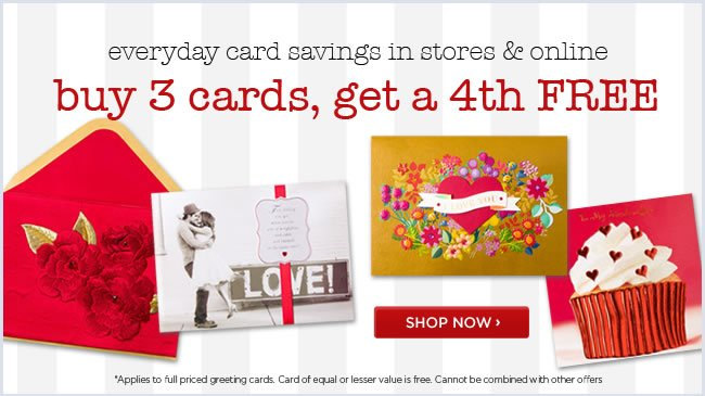 Buy 3 cards, get a 4th FREE* 					Shop in stores & online for everyday card savings. 					*Applies to full priced cards. Card of equal or lesser value is free. Cannot be combined with other offers. 					Shop online at www.papyrusonline.com