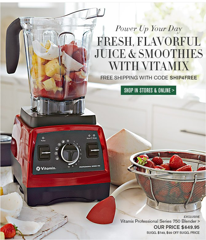 Power Up Your Day - FRESH, FLAVORFUL JUICE & SMOOTHIES WITH VITAMIX - FREE SHIPPING with code SHIP4FREE -- SHOP IN STORES & ONLINE