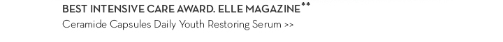 BEST INTENSIVE CARE AWARD. ELLE MAGAZINE.** Ceramide Capsules Daily Youth Restoring Serum.