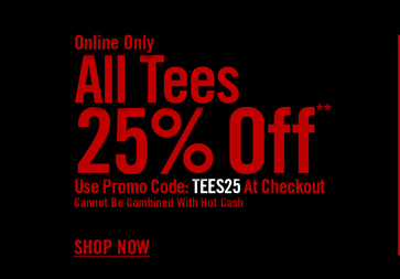 ALL TEES 25% OFF ** SHOP NOW