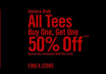 ALL TEES BOGO 50% OFF*** FIND A STORE