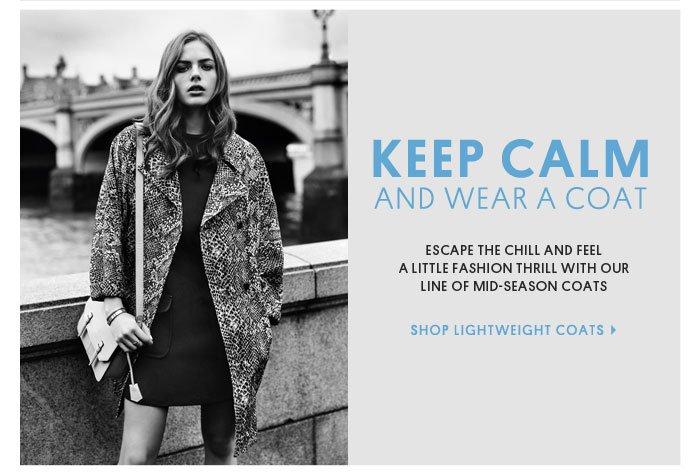 KEEP CALM AND WEAR A COAT - SHOP LIGHTWEIGHT COATS