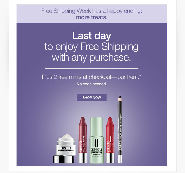 Last day to enjoy Free Shipping with any purchase.