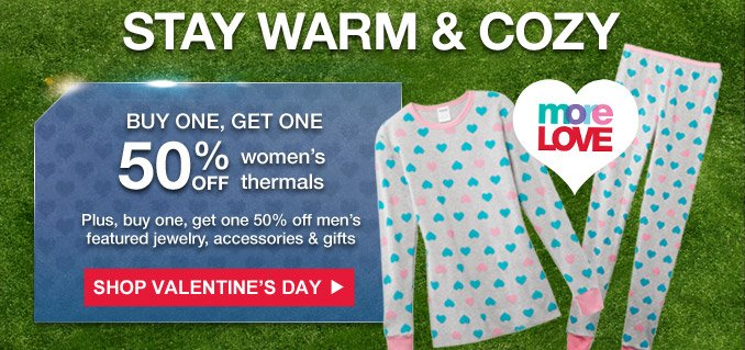 STAY WARM & COZY | BUY ONE, GET ONE 50% OFF women's thermals | Plus, buy one, get one 50% off men's featured jewelry, accessories & gifts | SHOP VALENTINE'S DAY