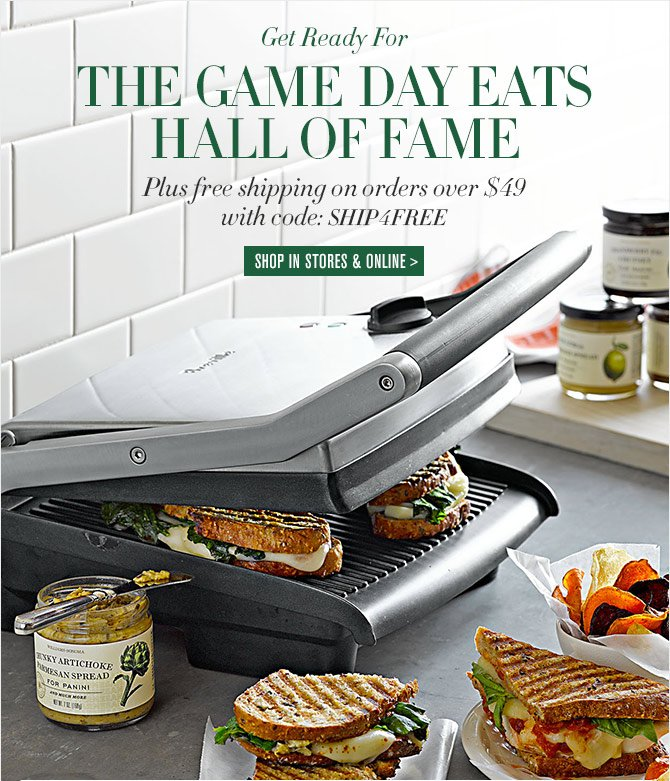 Get Ready For THE GAME DAY EATS HALL OF FAME - Plus free shipping on orders over $49 with code: SHIP4FREE - SHOP IN STORES & ONLINE