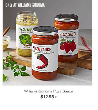 ONLY AT WILLIAMS-SONOMA - Williams-Sonoma Pizza Sauce - $12.95