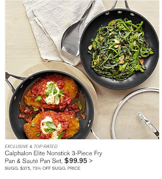 EXCLUSIVE & TOP-RATED - Calphalon Elite Nonstick 3-Piece Fry - Pan & Sauté Pan Set, $99.95 - SUGG. $375, 73% OFF SUGG. PRICE