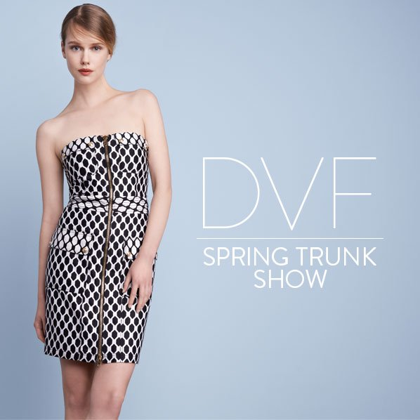 DVF - SPRING TRUNK SHOW