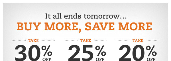 It all ends tomorrow...BUY MORE, SAVE MORE