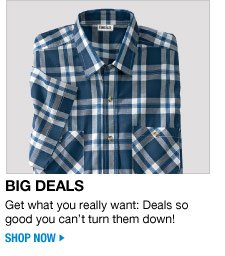 big deals - get what you really wany: deals so good you can't turn them down! shop now