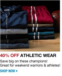 40 percent off athletic wear - save big on these champions! great for weekend warriors and athletes! shop now