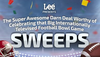 Lee PRESENTS The Super Awesome Darn Deal Worthy of Celebrating that Big Internationally Televised Football Bowl Game SWEEPS