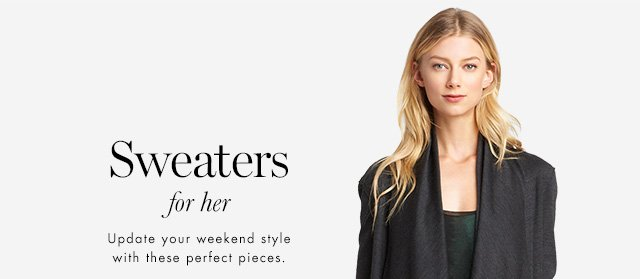 Sweaters for her | Update your weekend style with these perfect pieces.