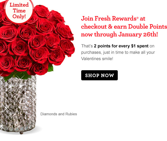 Join Fresh Rewards at checkout & earn Double Points now through January 26! That's 2 points for every $1 spent on on purchases, just in time to make all your Valentines smile! SHOP NOW