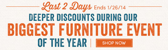 Last 2 Days for Deeper Discounts during our Biggest Furniture Event