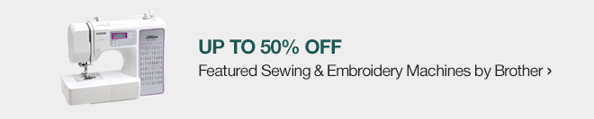 Up to 50% off Featured Sewing & Emroidery Machines by Brother