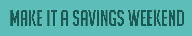 Make It A Savings Weekend