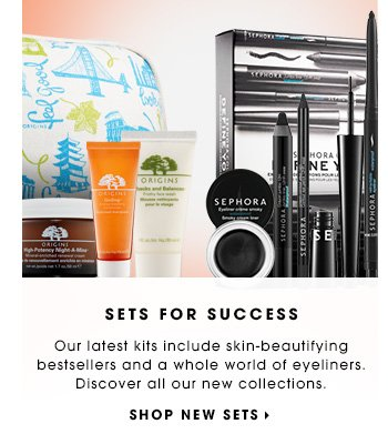 SETS FOR SUCCESS Our latest kits include skin-beautifying bestsellers and a whole world of eyeliners. Discover all our new collections. SHOP NEW SETS