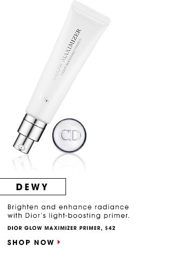 DEWY: Brighten and enhance radiance with Dior's light-boosting primer. Dior Glow Maximizer, $42 SHOP NOW