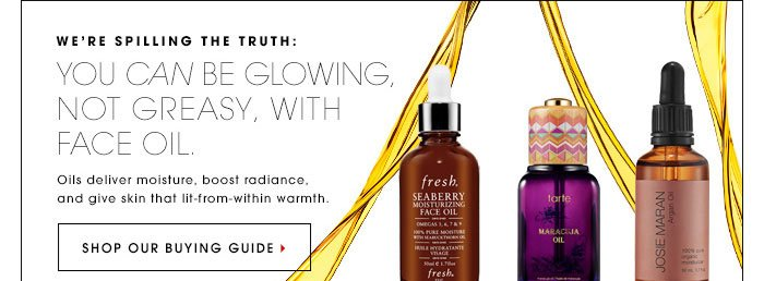 WE'RE SPILLING THE TRUTH: YOU CAN FIGHT OILS WITH OILS Face oils can help manage pore-clogging sebum - the skin-congesting opponent to clear skin. SHOP OUR BUYING GUIDE