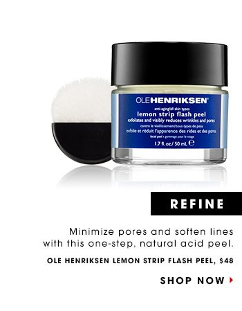 REFINE: Minimize pores and soften lines with this one-step, natural acid peel. Ole Henriksen Lemon Strip Flash Peel, $48 SHOP NOW