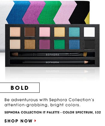BOLD: Be adventurous with Sephora Collectionâ??s attention-grabbing, bright colors. Sephora Collection Color Spectrum IT Palette, $32 SHOP NOW